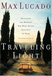 """my go-to book.  ive probably read this @ least 10 times.                                                  """"traveling light means trusting god with the burdens you were never intended to bear"""" -max lucado"""