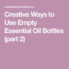Creative Ways to Use Empty Essential Oil Bottles (part 2)
