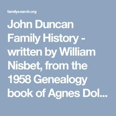 John Duncan Family History - written by William Nisbet, from the 1958 Genealogy book of Agnes Dolores Brown Cannon - Photos and Stories — FamilySearch.org