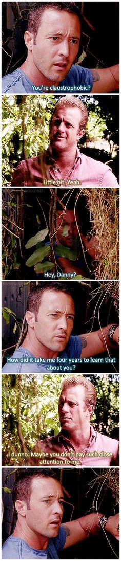 Steve's face when Danny says he must not pay close attention to him.  hawaii five 0, alex o'loughlin, scott caan, mcdanno, h50 4x06,
