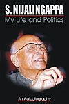 My Life and Politics  Siddavanahalli Nijalingappa