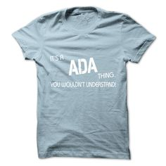 Its A ADA Thing.You ᗜ Ljഃ Wouldns Understand.Hot T-shirt!This shirt is a MUST HAVE. NOT Available in any Stores.   Choose your color, style and Buy it now!t shirt designs,funny t shirts for men