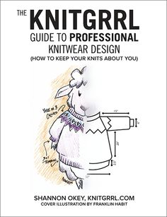 Knitgrrl Guide to Professional Knitwear Design by Shannon Okey, Cooperative Press