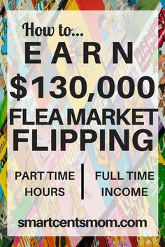 Flea Market Flipping to Make Money   Earn a full-time income on part-time hours! Try this side hustle to earn extra income. via /https/://www.pinterest.com/smartcents/