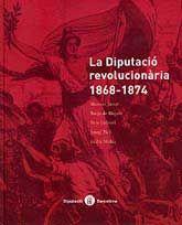 La Diputació revolucionària, 1868-1874 / Marició Janué... [et al.]