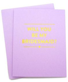 A lovely card for your lovely bridesmaids-to-be! Who could say no when you ask with this pretty pale purple card with gold foil lettering.