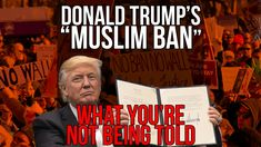 Donald Trump's 'Muslim Ban'   What You're Not Being Told