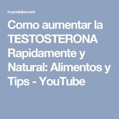 Como aumentar la TESTOSTERONA Rapidamente y Natural: Alimentos y Tips - YouTube