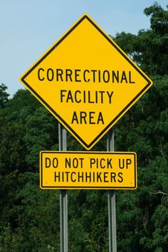 "Road signs.  There are actually signs like this, have seen them near prisons. Kinda one of those ""duh"" things, REALLY! SERIOUSLY! I wanna pick up the guy in the prison clothes carrying a shank!"