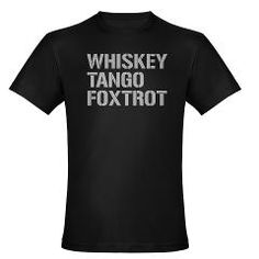 WTF WHISKEY TANGO FOXTROT  T-shirts, hoodies, baby clothes, cell phone cases, mugs, bags and over 100 other products with this design at: http://www.cafepress.com/quotes21/9551406  WHISKEY TANGO FOXTROT gp Organic Mens Fitted T-Shirt