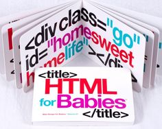 HTML for Babies http://www.webdesign.org/miscellaneous/web-design-inspiration/geeks-in-love.21165.html