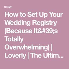 How to Set Up Your Wedding Registry (Because It's Totally Overwhelming) | Loverly | The Ultimate Wedding Planning Checklist