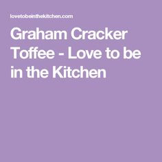 Graham Cracker Toffee - Love to be in the Kitchen