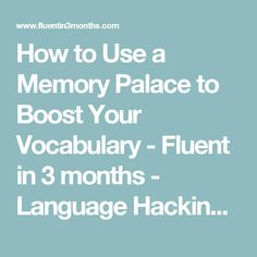 How to Use a Memory Palace to Boost Your Vocabulary - Fluent in 3 months - Language Hacking and Travel Tips