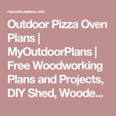 Outdoor Pizza Oven Plans | MyOutdoorPlans | Free Woodworking Plans and Projects, DIY Shed, Wooden Playhouse, Pergola, Bbq