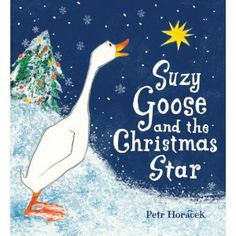 Suzy Goose and the Christmas Star, by Petr Horacek (2010).