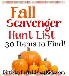 Fall / Autumn theme Scavenger Hunt List!   30 fun items to find with a Fall theme.  Great game for parties or family get togethers.  http://www.birthdaypartyideas4kids.com/fall-scavenger-hunt.html