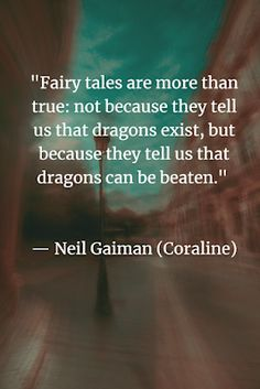 Neil Gaiman quote fairly tales are more than true.