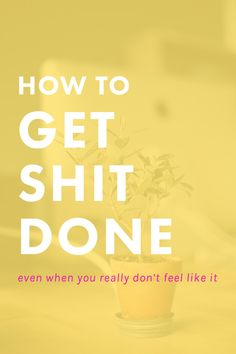How to Get Shit Done Even When You Really Don't Feel Like It (scheduled via http://www.tailwindapp.com?utm_source=pinterest&utm_medium=twpin&utm_content=post4984346&utm_campaign=scheduler_attribution)