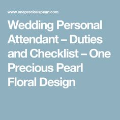 Wedding Personal Attendant Duties And Checklist One Precious Pearl Fl Design