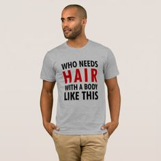 Funny Saying Who Needs Hair With A body Like This T-Shirt - funny quotes fun personalize unique quote