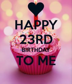 happy23rdbirthdaytome