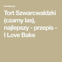 Tort Szwarcwaldzki (czarny las), najlepszy - przepis - I Love Bake