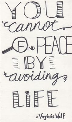 Quote Art: You Cannot Find Peace by Avoiding Life