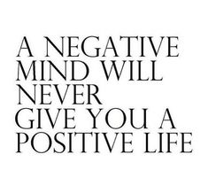 A negative mind will never give you a positive life. – Simply Taralynn