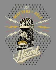 Dealing with people and even one's self can, at times, be risky business and should be handled with care. This design utilizes the imagery of a motorcycle rider to carry this simple advice forward. For matters of self, use your head. For matters of others, use your heart.