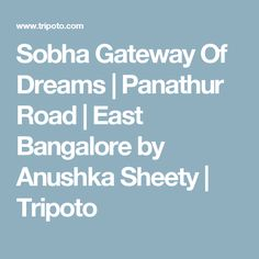Sobha Gateway Of Dreams |Panathur Road | East Bangalore by Anushka Sheety | Tripoto
