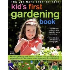 The Ultimate Step-by-Step Kids First Gardening Book: Fantastic Gardening Ideas for 5--12 Year Olds, from Growing Fruit and Vegetables and Having Fun with Flowers to Indoor and Outdoor Nature Projects: Amazon.ca: Jenny Hendy: Books