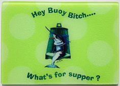 Buoy Bitch fish glass Cutting board diva ladies by billfishart