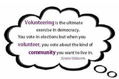 ...When you volunteer, you vote about the kind of community you want to live in.