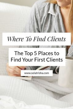 The Top 5 Places to Find Your First Clients | If you're struggling with finding clients in your business as a new coach or service provider, here are the top 5 places to find your first clients and hit the ground running.