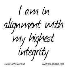 """I am in alignment with my highest integrity.""  #angelaffirmations"