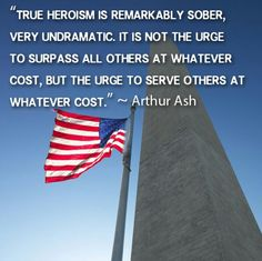 """""""...the urge to serve others at whatever cost"""" Arthur Ash Quote"""