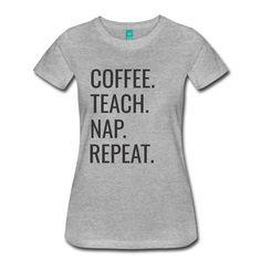 Coffee. Teach. Nap. Repeat | Women's Classic T-Shirt | Teacher T-Shirts
