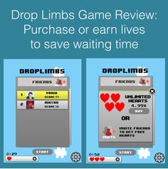 Every game session in drop limbs consumes one life point and users can choose to wait for more lives, earn some by inviting friends over or ...