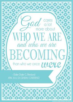 Elder Dale G. Renlund - God cares a lot more about who we are and who we are becoming than who we once were. Printable General Conference Quotes: April 2015 #mycomputerismycanvas