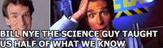 He MADE my science classes.....I will always love Bill Nye!!!