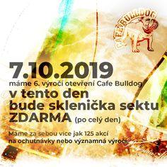 7.10.2019 máme 6. výročí otevření Cafe Bulldog v tento den bude sklenička sektu ZDARMA (po celý den). Máme za sebou více jak 125 akcí na ochutnávky nebo významná výročí. Grapefruit, Whisky, Alcohol, Whiskey