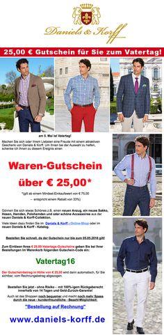25,- EURO Warengutschein zum Vatertag! Nur bis 5.5.2016 Gutschein-Code Vatertag16. Mindesteinkaufswert 75,- www.daniels-korff.de