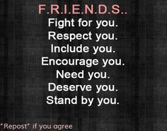 Friends should do all these things. If they don't, they're not worth trying to pursue a friendship with.