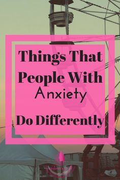 Ever wondered how different you are? Know someone with anxiety and want to know how they work? Read things that we do differently here