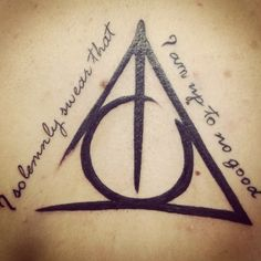"""Harry Potter tattoos. The Deathly Hallows symbol and the quote """"I solemnly swear that I am up to no good."""""""