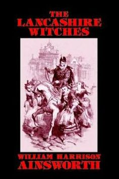 The Lancashire Witches by William  Harrison Ainsworth, John Gregory Betancourt (Introduction)