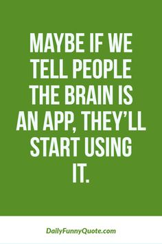 33 Best Quotes Funny Hilarious - Sarcasm Meme - Sarcasm Meme ideas - That will just cause people go on the app store and look for an app called brain. The post 33 Best Quotes Funny Hilarious appeared first on Gag Dad. Funny Women Quotes, Funny Shirt Sayings, Funny Inspirational Quotes, Funny Picture Quotes, Woman Quotes, Quote Shirts, Hilarious Sayings, Funny People Quotes, Hilarious Pictures