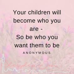 Inspirational parenting quote - as parents we set the example