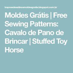 Moldes Grátis | Free Sewing Patterns: Cavalo de Pano de Brincar | Stuffed Toy Horse